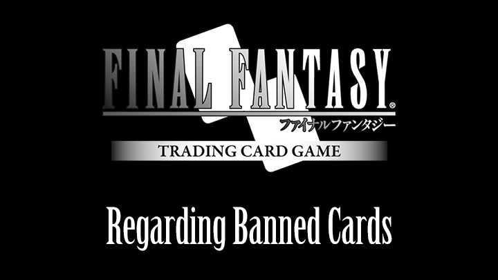 Regarding Banned Card for FFTCG Constructed Format Matches