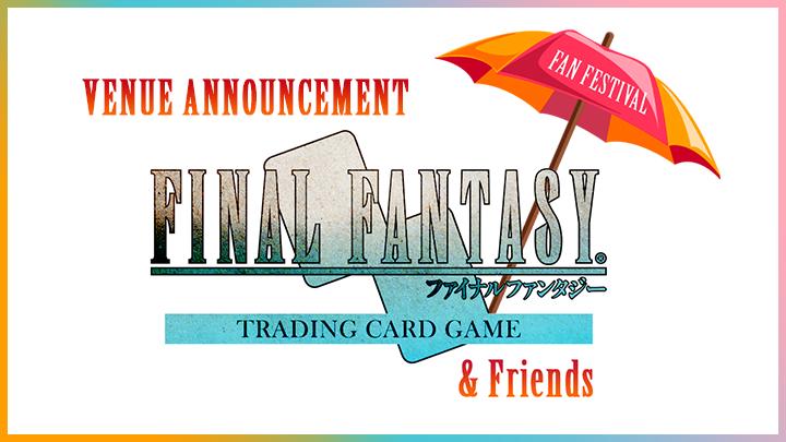 FFTCG & Friends Fan Festival Venue Reveal!